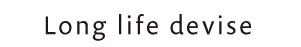 Long life devise